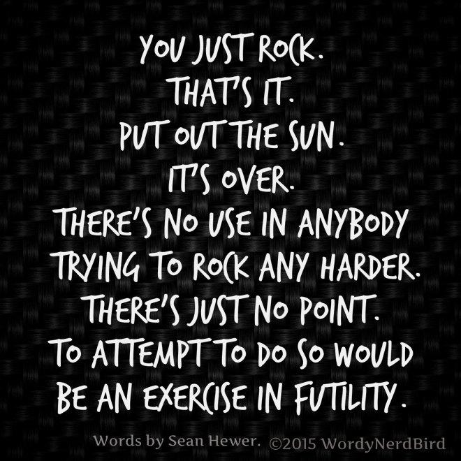 You Just Rock Jun 19 2015 ©2015 WordyNerdBird